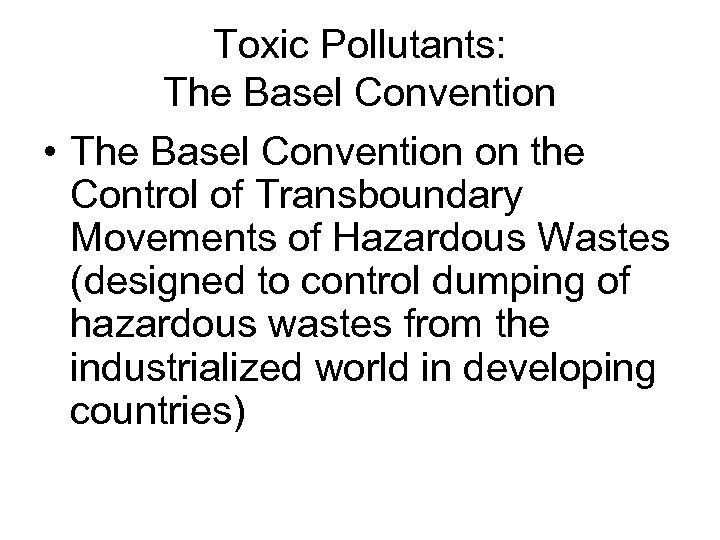 Toxic Pollutants: The Basel Convention • The Basel Convention on the Control of Transboundary
