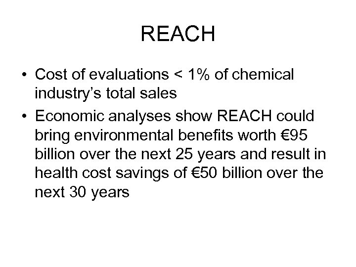 REACH • Cost of evaluations < 1% of chemical industry's total sales • Economic