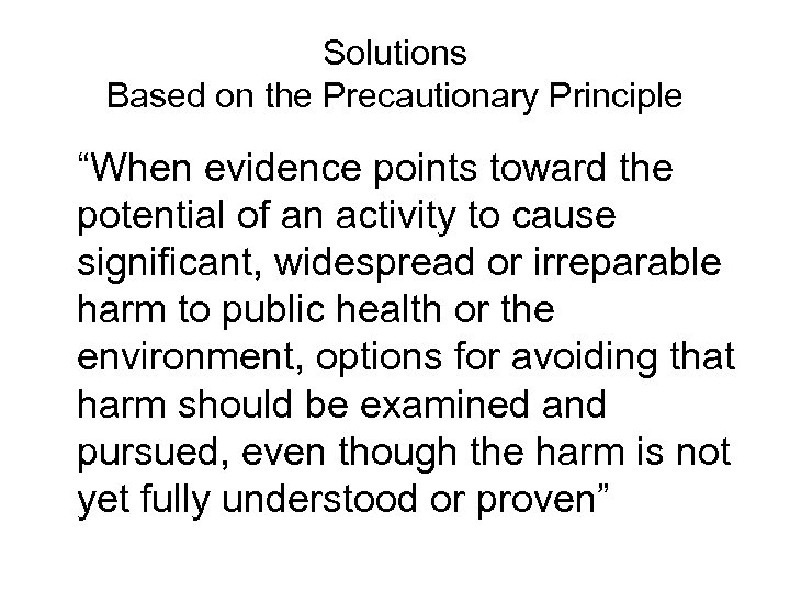 """Solutions Based on the Precautionary Principle """"When evidence points toward the potential of an"""