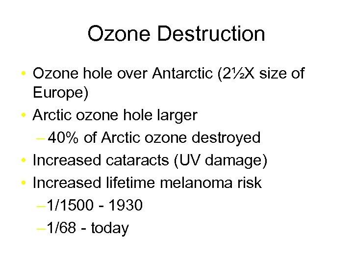 Ozone Destruction • Ozone hole over Antarctic (2½X size of Europe) • Arctic ozone