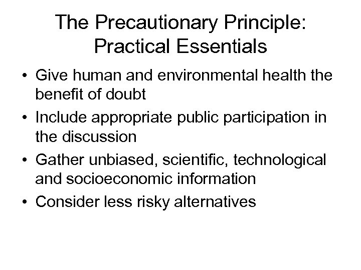 The Precautionary Principle: Practical Essentials • Give human and environmental health the benefit of