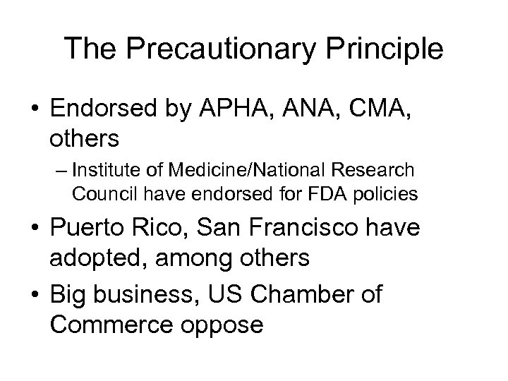 The Precautionary Principle • Endorsed by APHA, ANA, CMA, others – Institute of Medicine/National