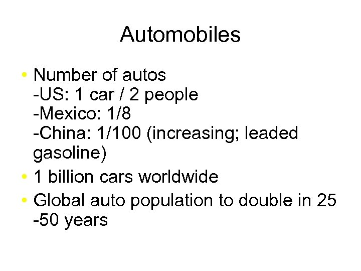 Automobiles • Number of autos -US: 1 car / 2 people -Mexico: 1/8 -China:
