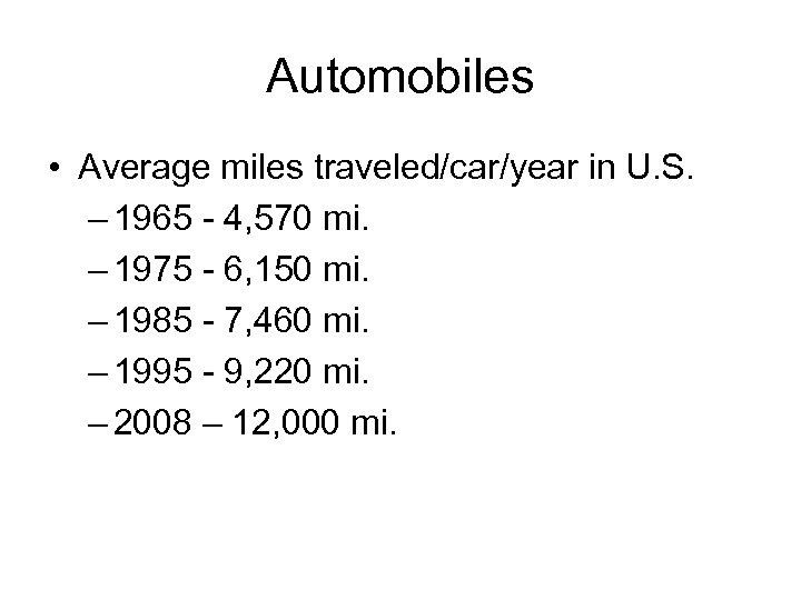 Automobiles • Average miles traveled/car/year in U. S. – 1965 - 4, 570 mi.