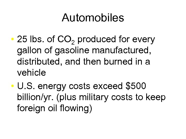 Automobiles • 25 lbs. of CO 2 produced for every gallon of gasoline manufactured,