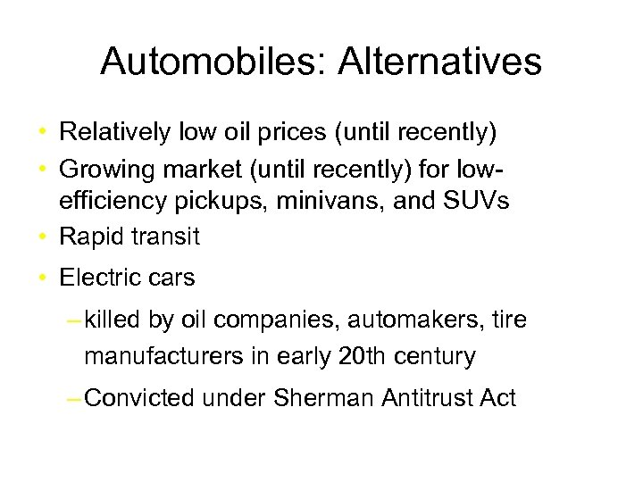 Automobiles: Alternatives • Relatively low oil prices (until recently) • Growing market (until recently)
