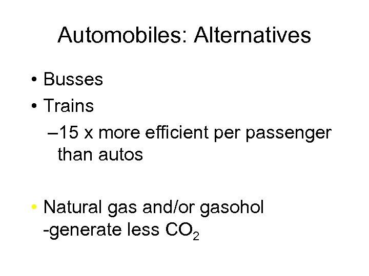 Automobiles: Alternatives • Busses • Trains – 15 x more efficient per passenger than