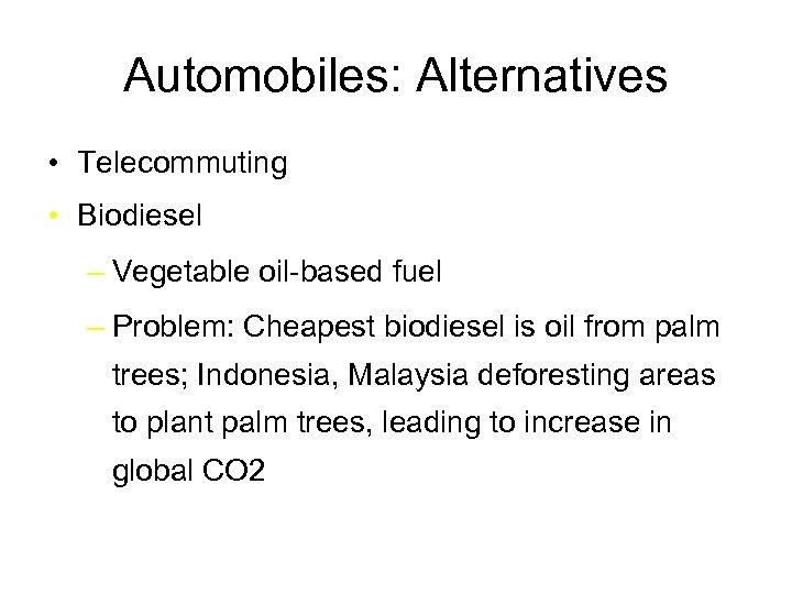 Automobiles: Alternatives • Telecommuting • Biodiesel – Vegetable oil-based fuel – Problem: Cheapest biodiesel