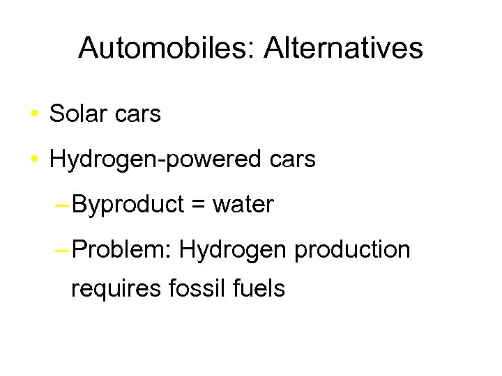 Automobiles: Alternatives • Solar cars • Hydrogen-powered cars – Byproduct = water – Problem: