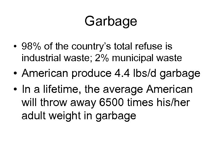 Garbage • 98% of the country's total refuse is industrial waste; 2% municipal waste