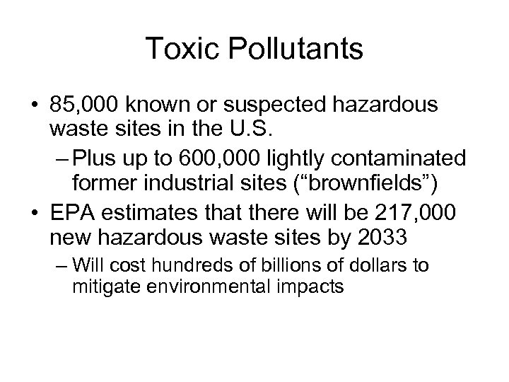 Toxic Pollutants • 85, 000 known or suspected hazardous waste sites in the U.