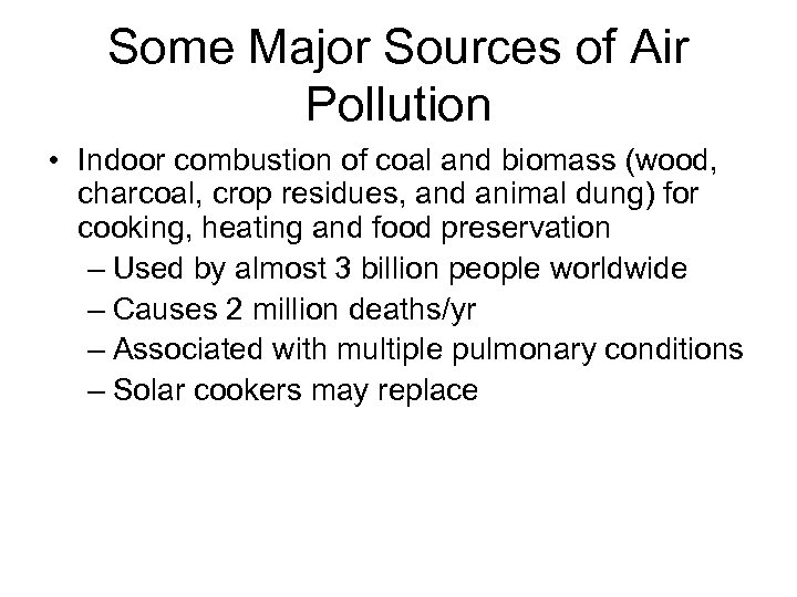 Some Major Sources of Air Pollution • Indoor combustion of coal and biomass (wood,