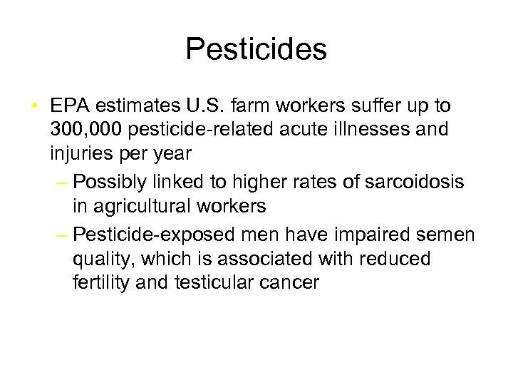 Pesticides • EPA estimates U. S. farm workers suffer up to 300, 000 pesticide-related