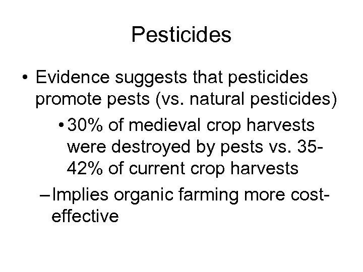 Pesticides • Evidence suggests that pesticides promote pests (vs. natural pesticides) • 30% of