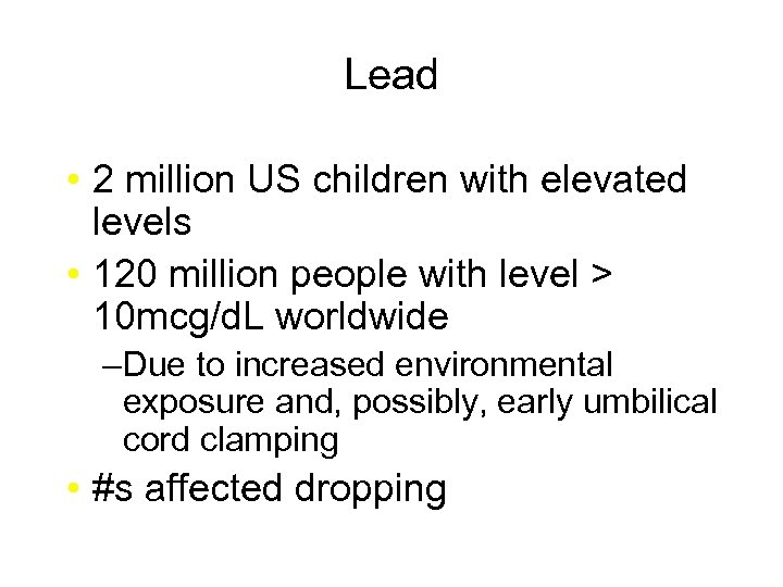 Lead • 2 million US children with elevated levels • 120 million people with