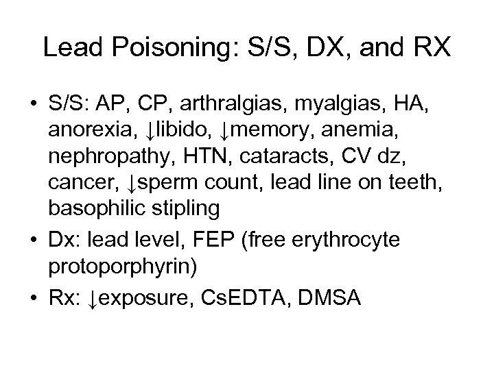 Lead Poisoning: S/S, DX, and RX • S/S: AP, CP, arthralgias, myalgias, HA, anorexia,
