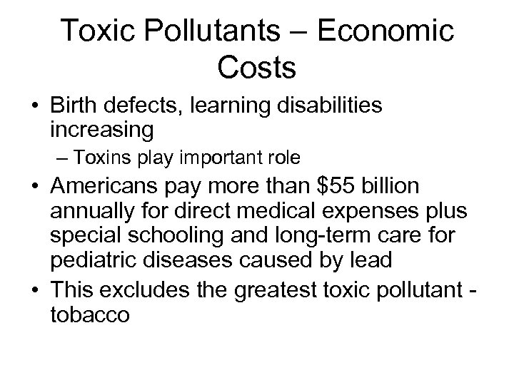 Toxic Pollutants – Economic Costs • Birth defects, learning disabilities increasing – Toxins play