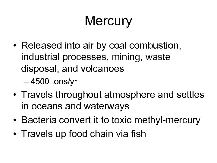 Mercury • Released into air by coal combustion, industrial processes, mining, waste disposal, and