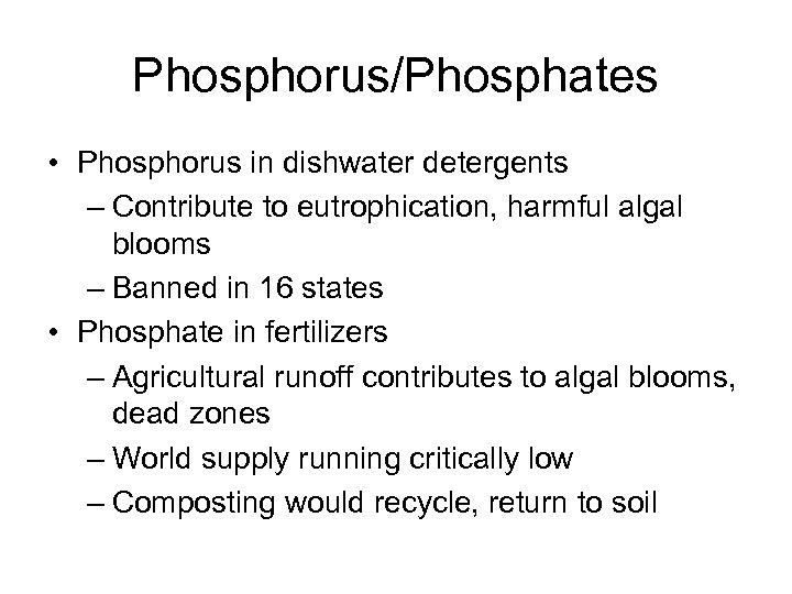 Phosphorus/Phosphates • Phosphorus in dishwater detergents – Contribute to eutrophication, harmful algal blooms –
