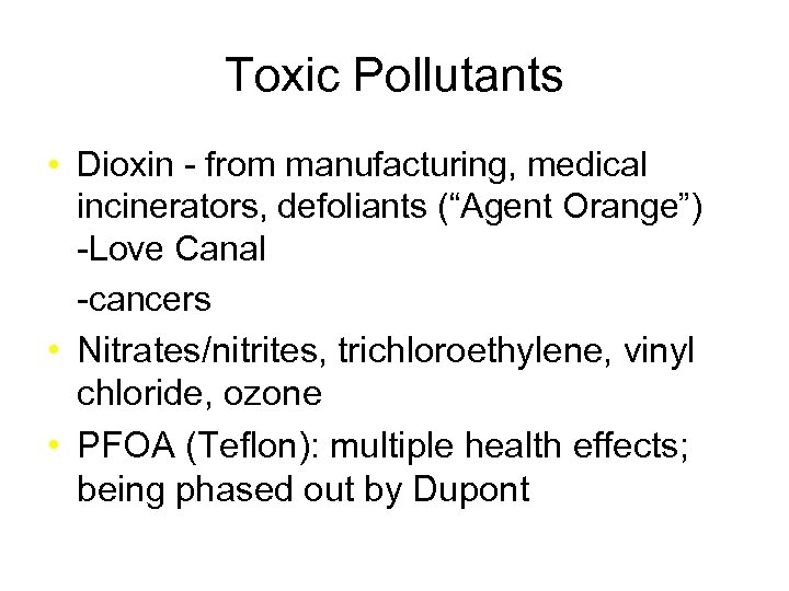"""Toxic Pollutants • Dioxin - from manufacturing, medical incinerators, defoliants (""""Agent Orange"""") -Love Canal"""