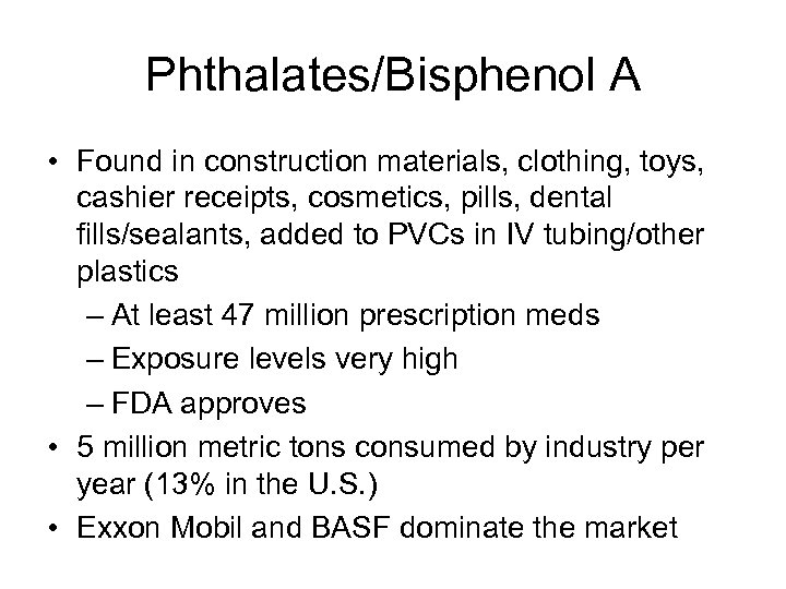 Phthalates/Bisphenol A • Found in construction materials, clothing, toys, cashier receipts, cosmetics, pills, dental