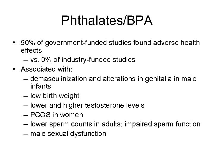 Phthalates/BPA • 90% of government-funded studies found adverse health effects – vs. 0% of