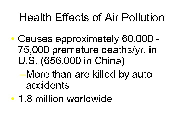 Health Effects of Air Pollution • Causes approximately 60, 000 75, 000 premature deaths/yr.