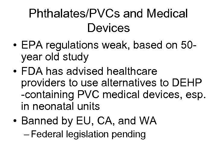 Phthalates/PVCs and Medical Devices • EPA regulations weak, based on 50 year old study