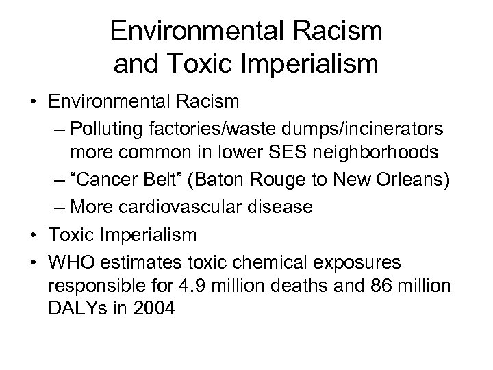 Environmental Racism and Toxic Imperialism • Environmental Racism – Polluting factories/waste dumps/incinerators more common