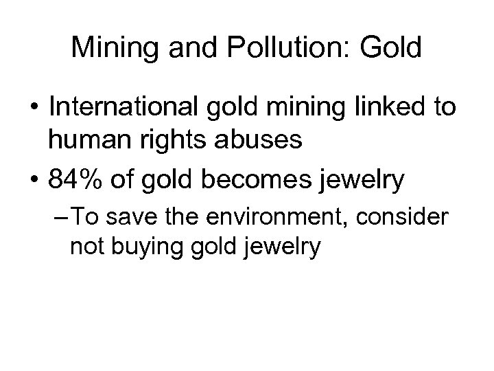 Mining and Pollution: Gold • International gold mining linked to human rights abuses •