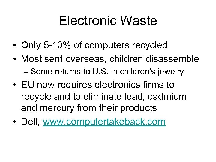 Electronic Waste • Only 5 -10% of computers recycled • Most sent overseas, children