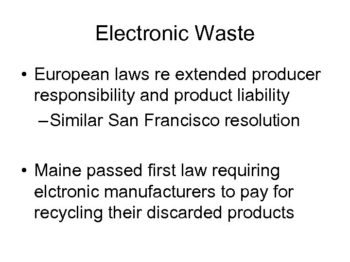 Electronic Waste • European laws re extended producer responsibility and product liability – Similar