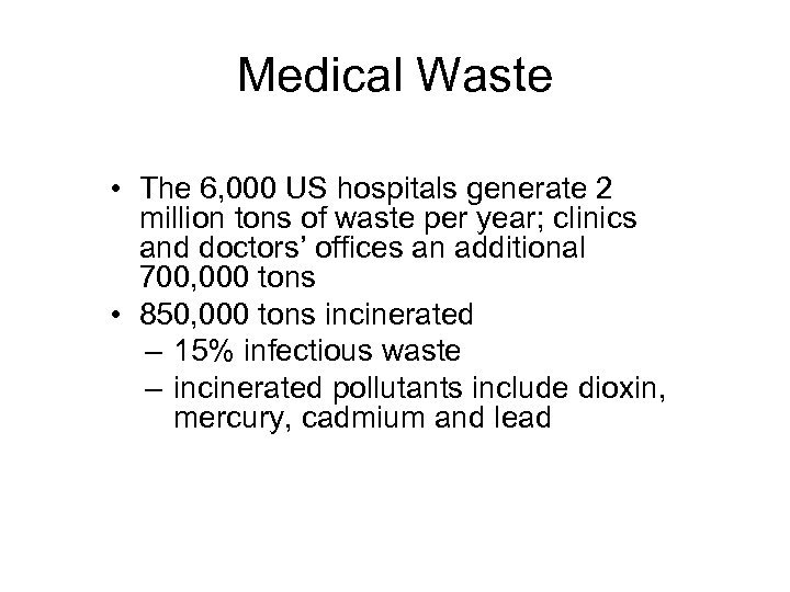 Medical Waste • The 6, 000 US hospitals generate 2 million tons of waste
