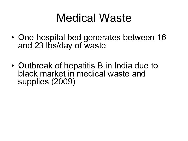 Medical Waste • One hospital bed generates between 16 and 23 lbs/day of waste