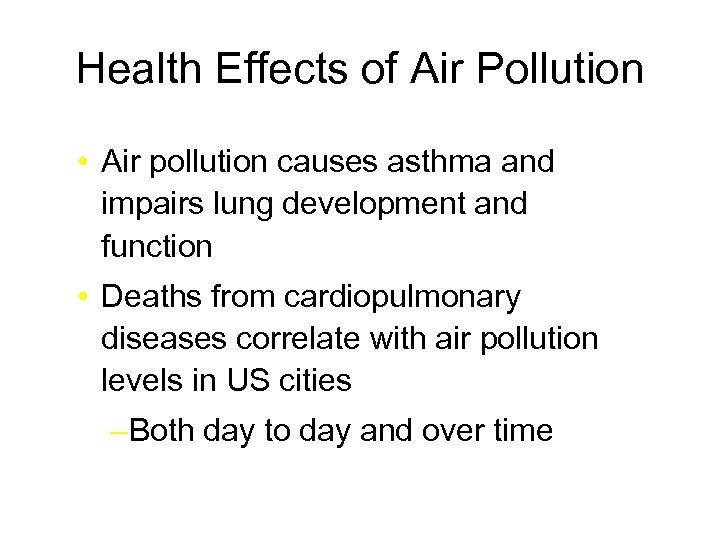 Health Effects of Air Pollution • Air pollution causes asthma and impairs lung development