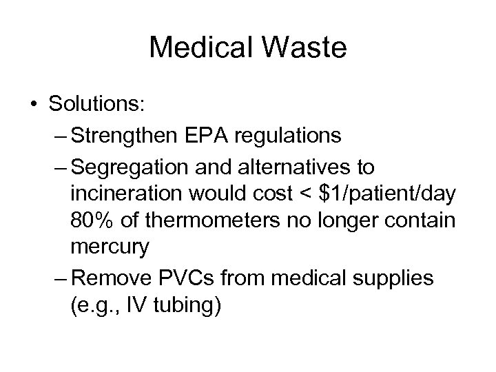 Medical Waste • Solutions: – Strengthen EPA regulations – Segregation and alternatives to incineration