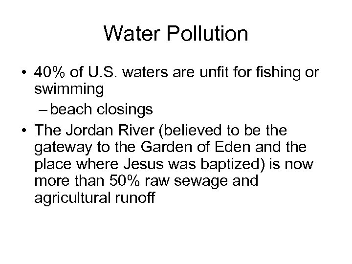 Water Pollution • 40% of U. S. waters are unfit for fishing or swimming