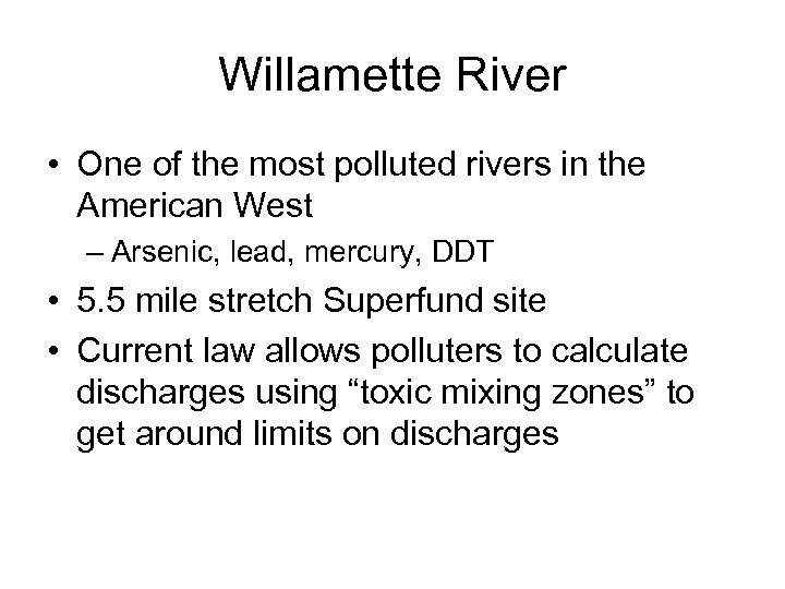 Willamette River • One of the most polluted rivers in the American West –