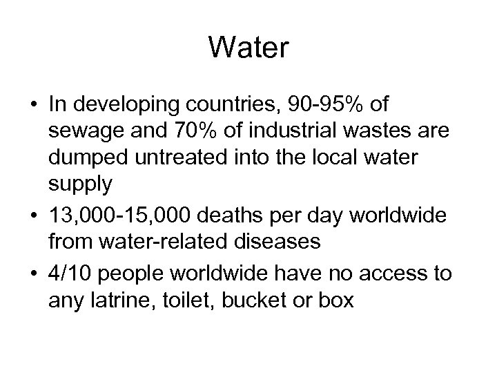 Water • In developing countries, 90 -95% of sewage and 70% of industrial wastes