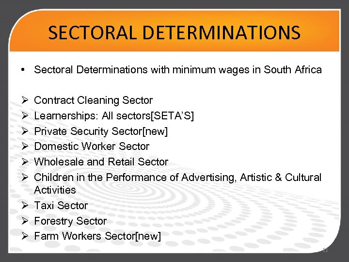SECTORAL DETERMINATIONS • Sectoral Determinations with minimum wages in South Africa Ø Ø Ø