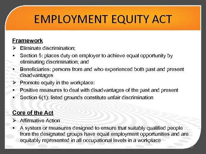 EMPLOYMENT EQUITY ACT Framework Ø Eliminate discrimination; § Section 5: places duty on employer
