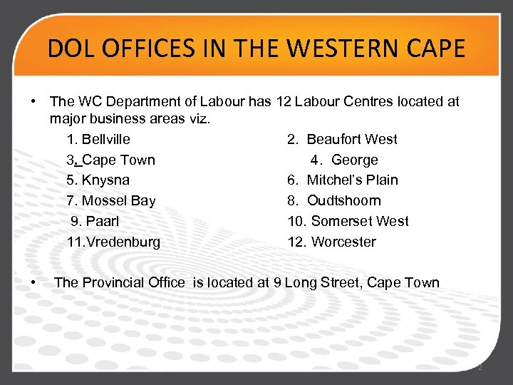 DOL OFFICES IN THE WESTERN CAPE • The WC Department of Labour has 12