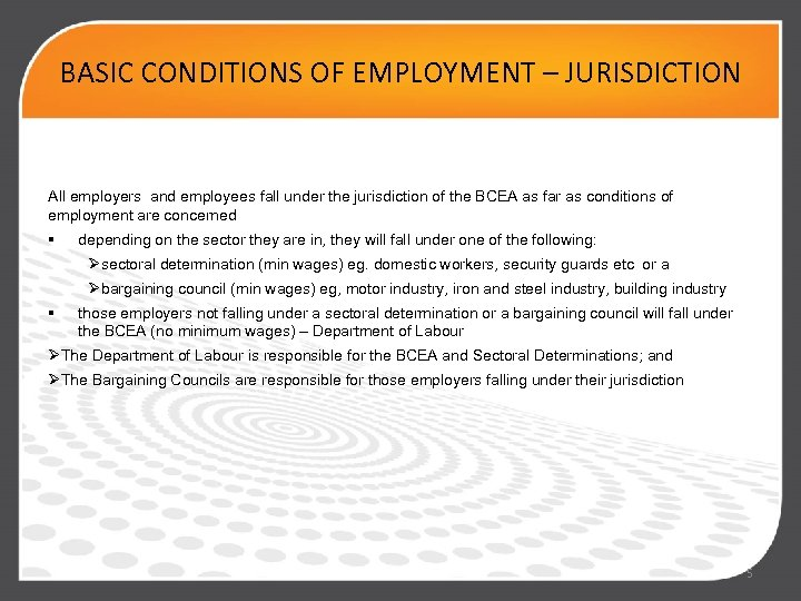 BASIC CONDITIONS OF EMPLOYMENT – JURISDICTION All employers and employees fall under the jurisdiction