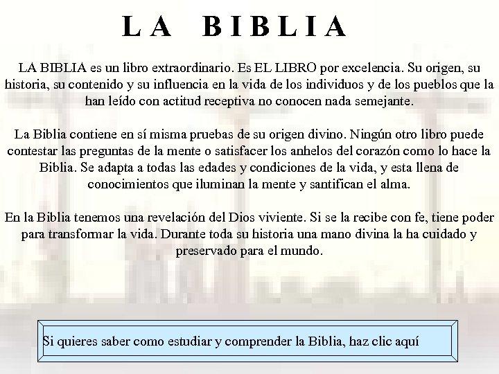 LA BIBLIA es un libro extraordinario. Es EL LIBRO por excelencia. Su origen, su