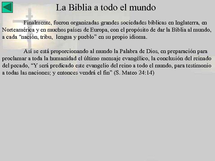 La Biblia a todo el mundo Finalmente, fueron organizadas grandes sociedades bíblicas en Inglaterra,