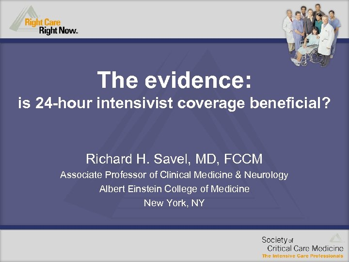 The evidence: is 24 -hour intensivist coverage beneficial? Richard H. Savel, MD, FCCM Associate