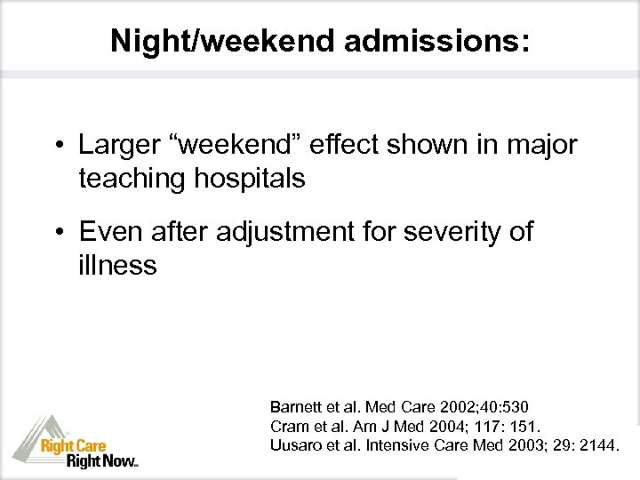"Night/weekend admissions: • Larger ""weekend"" effect shown in major teaching hospitals • Even after"