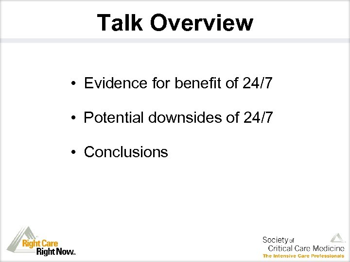 Talk Overview • Evidence for benefit of 24/7 • Potential downsides of 24/7 •