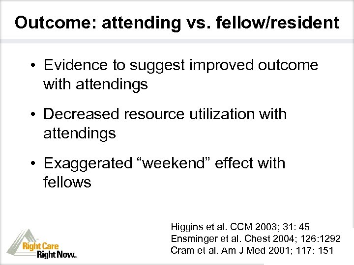 Outcome: attending vs. fellow/resident • Evidence to suggest improved outcome with attendings • Decreased