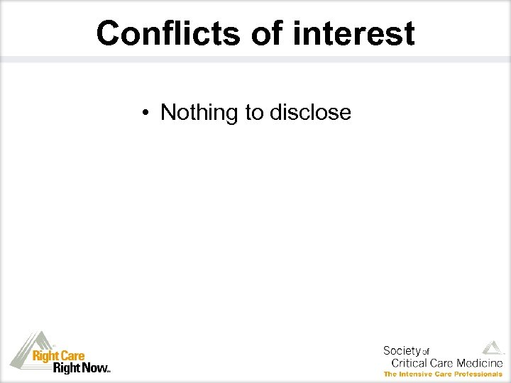 Conflicts of interest • Nothing to disclose